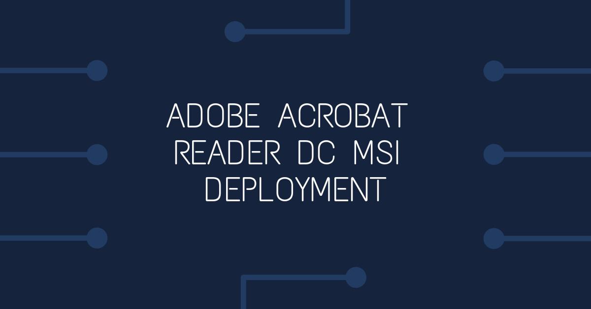 Adobe Acrobat Reader DC MSI Deployment - Bedford Digital